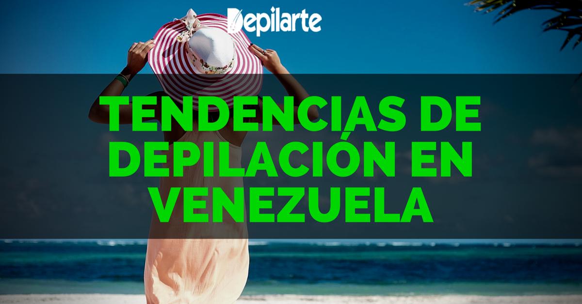 Tendencias de Depilación en Venezuela